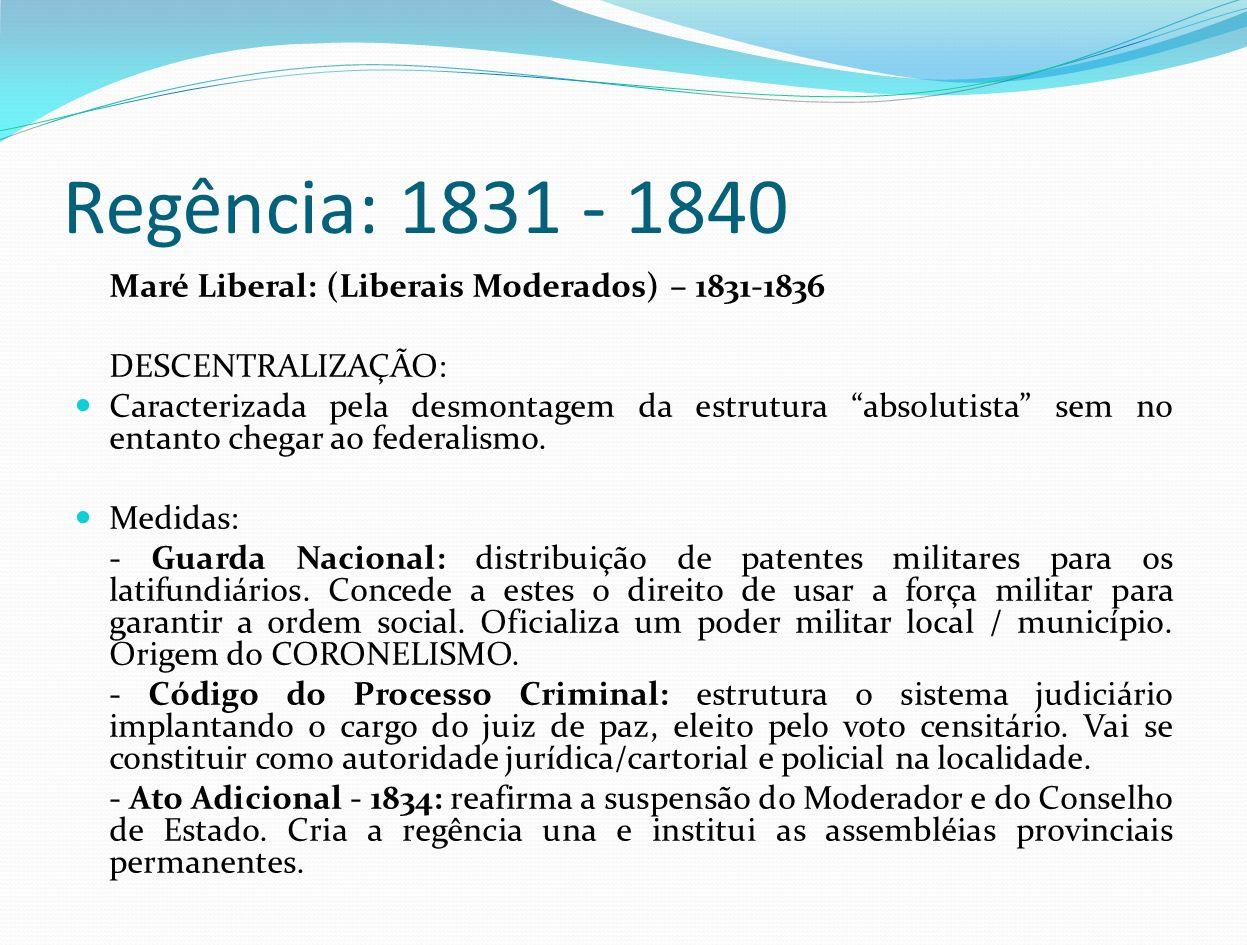 Regência: 1831 - 1840 Maré Liberal: (Liberais Moderados) – 1831-1836