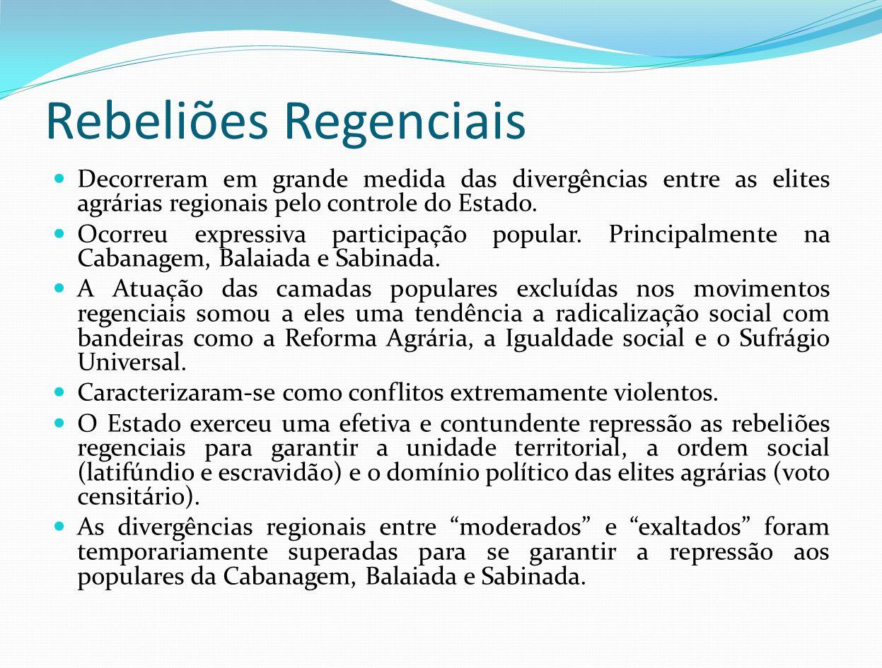 Rebeliões Regenciais Decorreram em grande medida das divergências entre as elites agrárias regionais pelo controle do Estado.