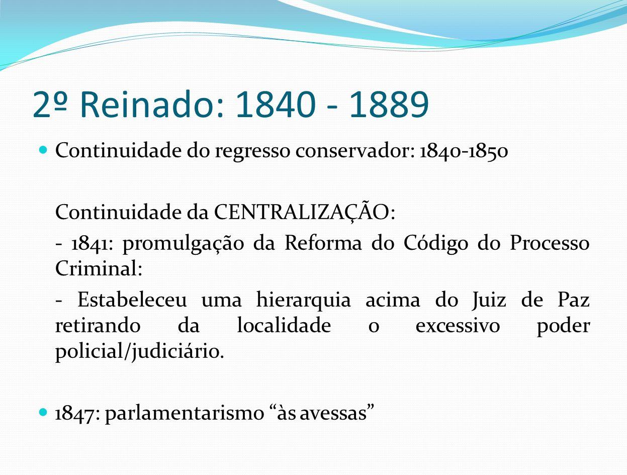 2º Reinado: 1840 - 1889 Continuidade do regresso conservador: 1840-1850. Continuidade da CENTRALIZAÇÃO: