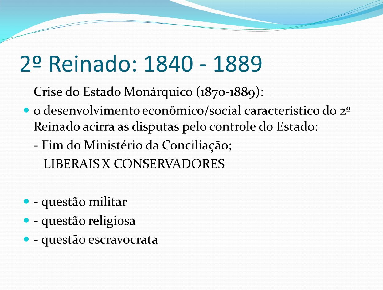 2º Reinado: 1840 - 1889 Crise do Estado Monárquico (1870-1889):
