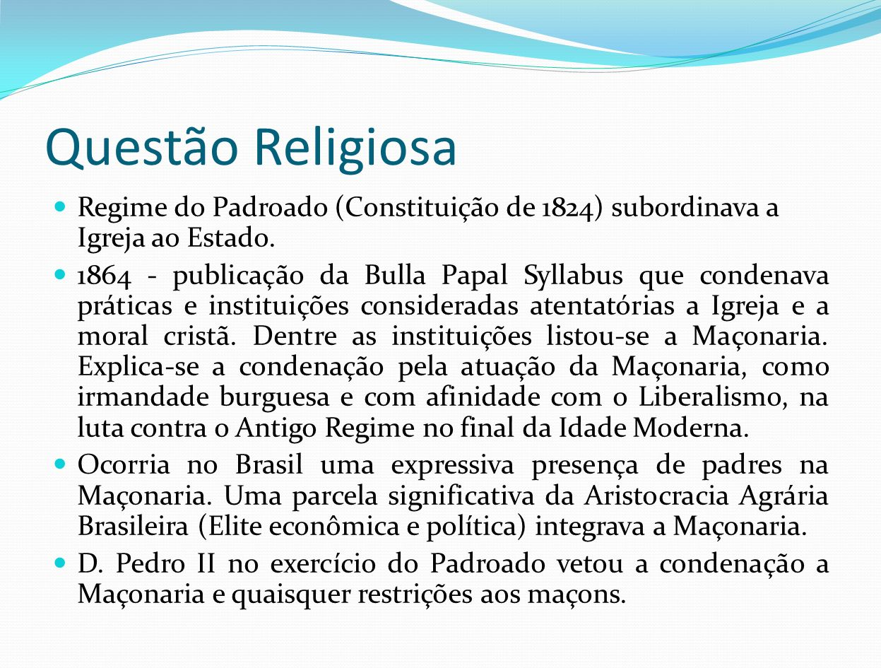 Questão Religiosa Regime do Padroado (Constituição de 1824) subordinava a Igreja ao Estado.
