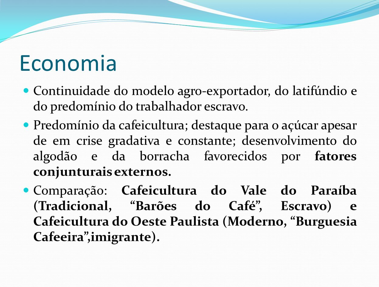 Economia Continuidade do modelo agro-exportador, do latifúndio e do predomínio do trabalhador escravo.