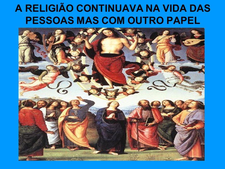 A RELIGIÃO CONTINUAVA NA VIDA DAS PESSOAS MAS COM OUTRO PAPEL