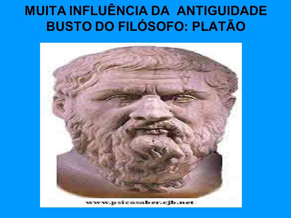 MUITA INFLUÊNCIA DA ANTIGUIDADE BUSTO DO FILÓSOFO: PLATÃO