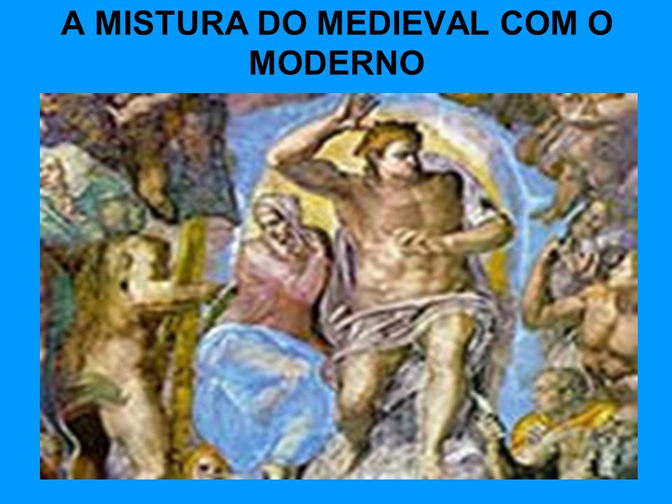 A MISTURA DO MEDIEVAL COM O MODERNO