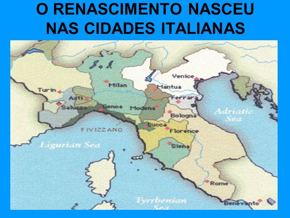 O RENASCIMENTO NASCEU NAS CIDADES ITALIANAS