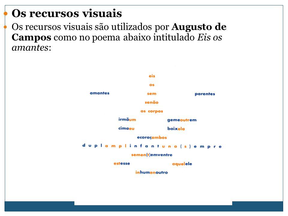 Os recursos visuais Os recursos visuais são utilizados por Augusto de Campos como no poema abaixo intitulado Eis os amantes: