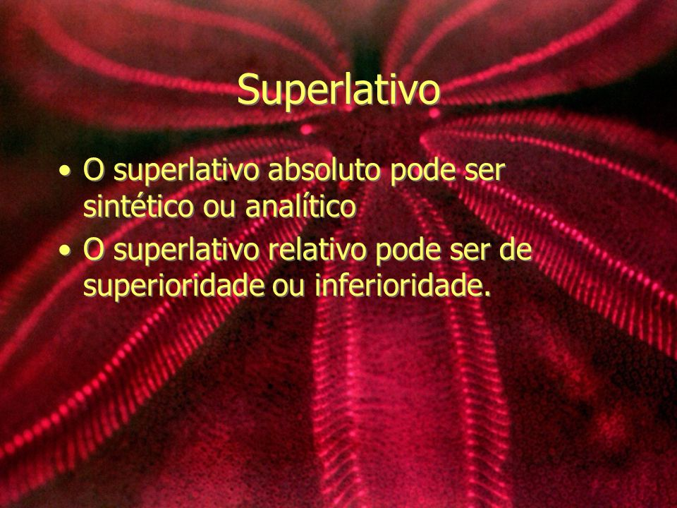 Superlativo O superlativo absoluto pode ser sintético ou analítico