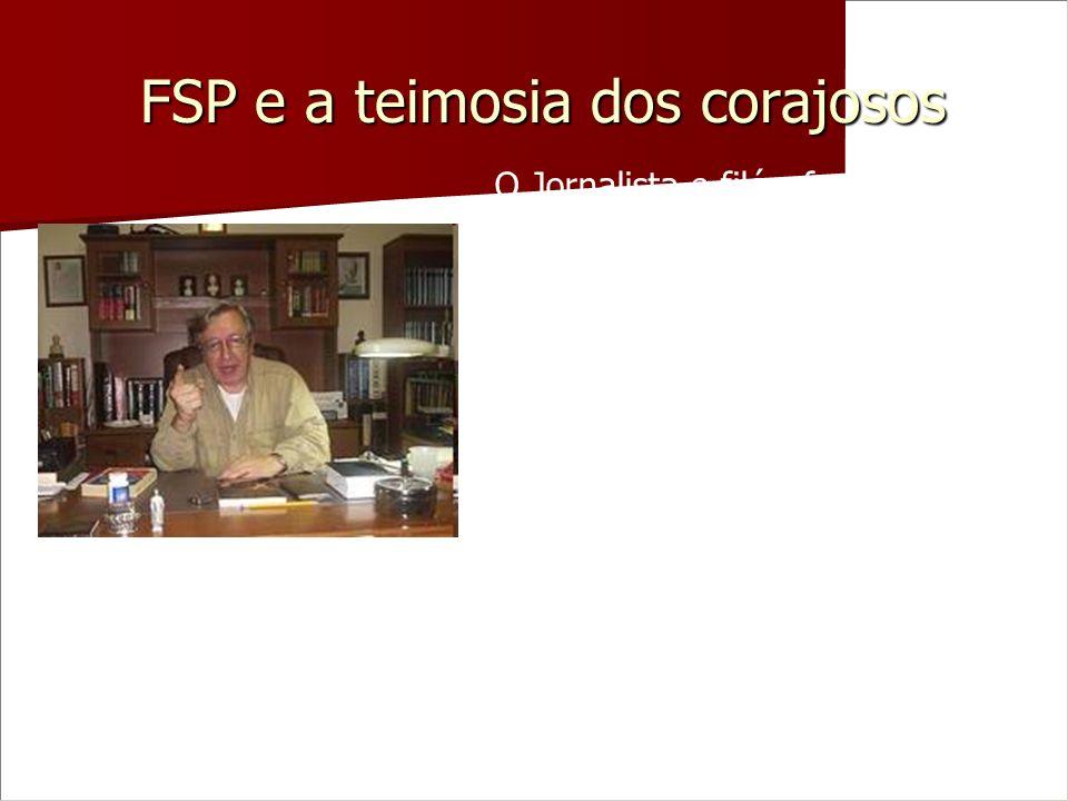 FSP e a teimosia dos corajosos