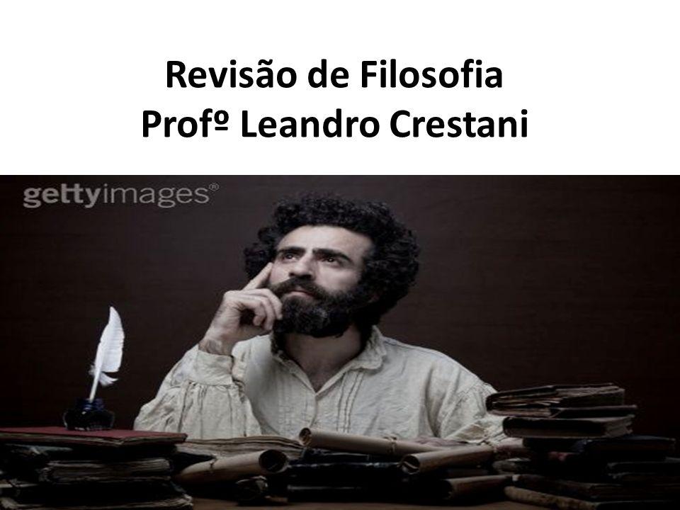 Revisão de Filosofia Profº Leandro Crestani