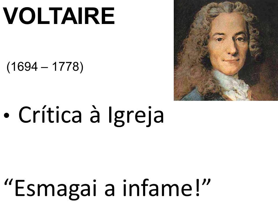 VOLTAIRE (1694 – 1778) Crítica à Igreja Esmagai a infame!
