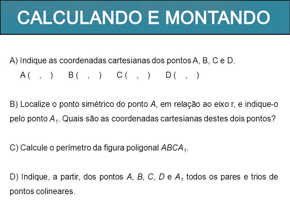 CALCULANDO E MONTANDO A) Indique as coordenadas cartesianas dos pontos A, B, C e D.