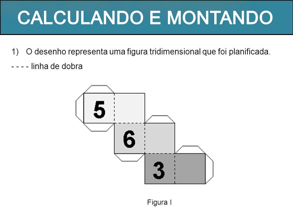 CALCULANDO E MONTANDOO desenho representa uma figura tridimensional que foi planificada. - - - - linha de dobra.