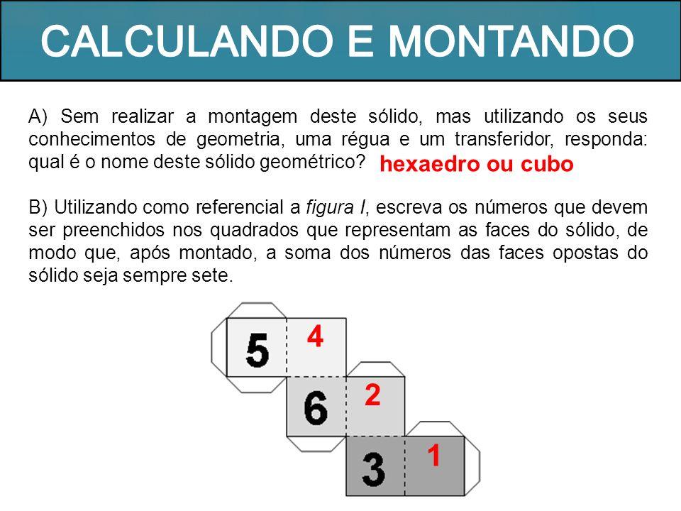 CALCULANDO E MONTANDO 4 2 1 hexaedro ou cubo
