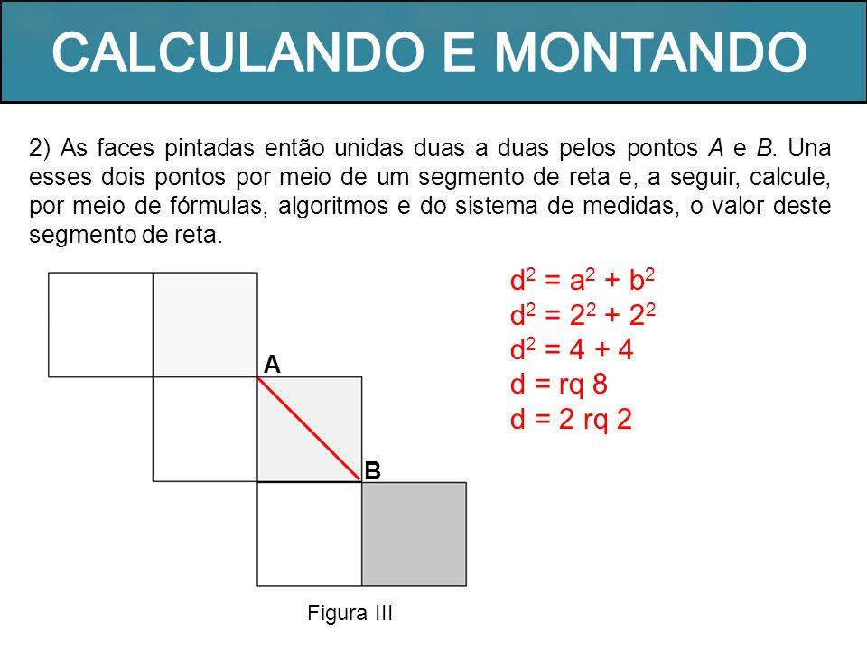 CALCULANDO E MONTANDO d2 = a2 + b2 d2 = 22 + 22 d2 = 4 + 4 d = rq 8
