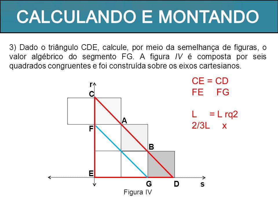CALCULANDO E MONTANDO CE = CD FE FG L = L rq2 2/3L x
