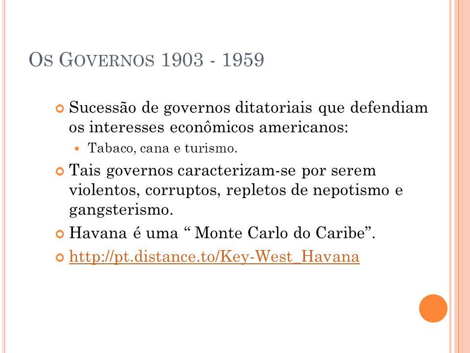 Os Governos 1903 - 1959 Sucessão de governos ditatoriais que defendiam os interesses econômicos americanos: