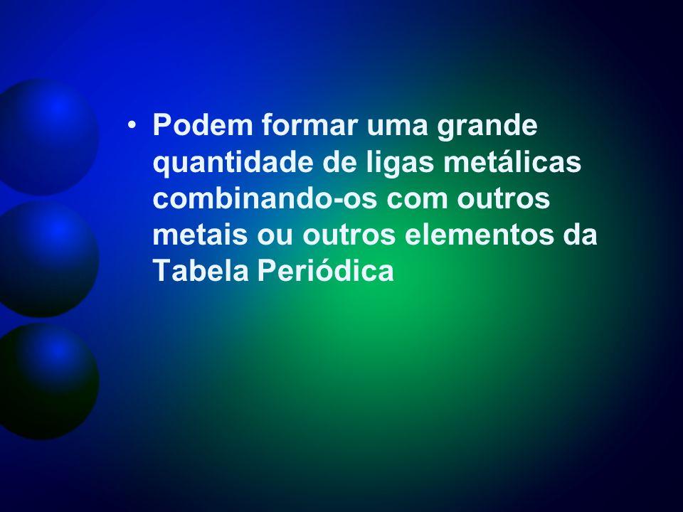 Podem formar uma grande quantidade de ligas metálicas combinando-os com outros metais ou outros elementos da Tabela Periódica