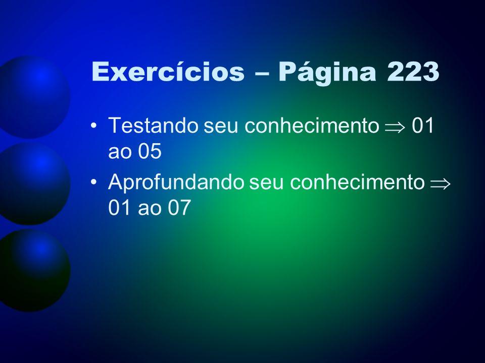 Exercícios – Página 223 Testando seu conhecimento  01 ao 05