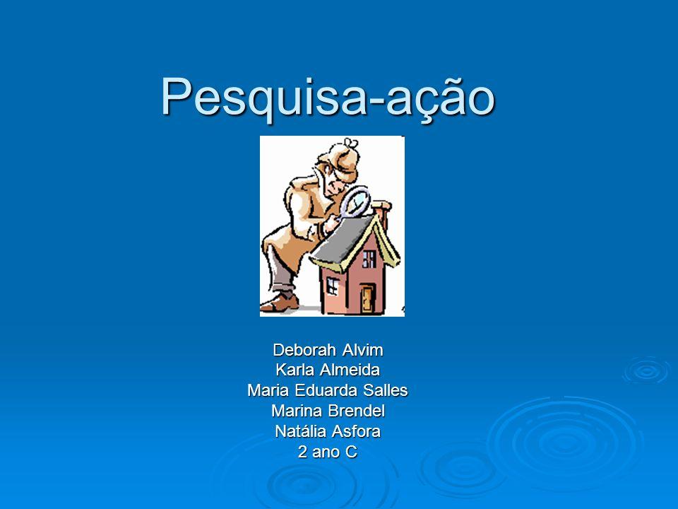 Pesquisa-ação Deborah Alvim Karla Almeida Maria Eduarda Salles