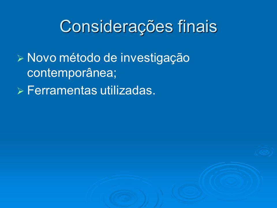 Considerações finais Novo método de investigação contemporânea;
