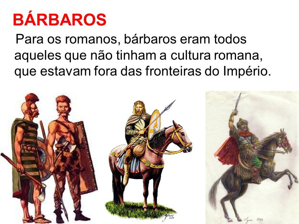 BÁRBAROSPara os romanos, bárbaros eram todos aqueles que não tinham a cultura romana, que estavam fora das fronteiras do Império.