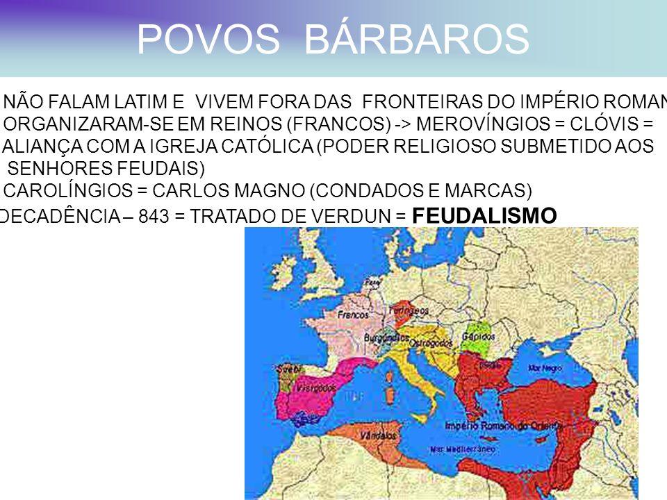 POVOS BÁRBAROSNÃO FALAM LATIM E VIVEM FORA DAS FRONTEIRAS DO IMPÉRIO ROMANO. ORGANIZARAM-SE EM REINOS (FRANCOS) -> MEROVÍNGIOS = CLÓVIS =