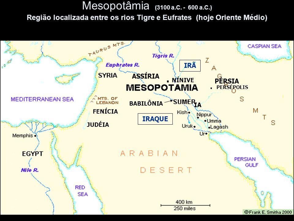 Mesopotâmia (3100 a.C. - 600 a.C.) Região localizada entre os rios Tigre e Eufrates (hoje Oriente Médio)