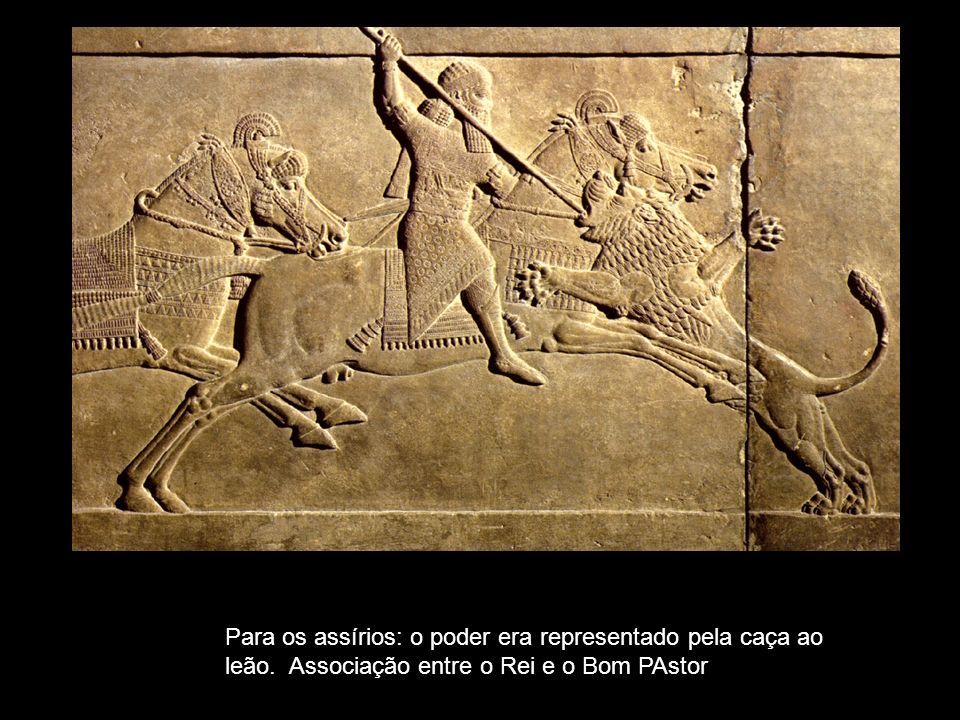 Para os assírios: o poder era representado pela caça ao leão