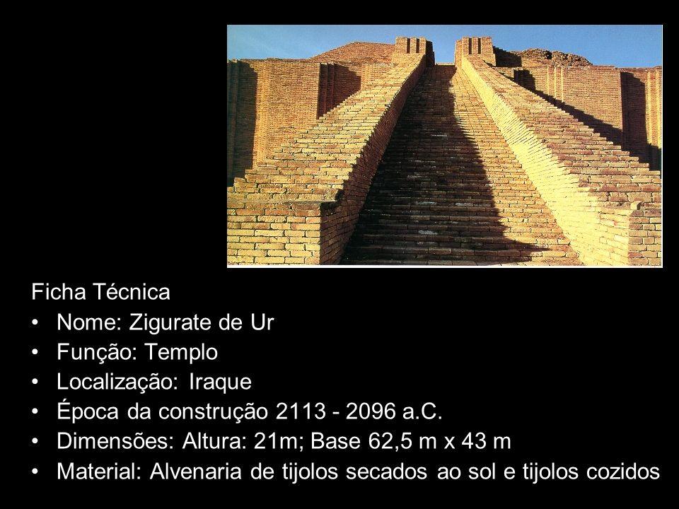 Ficha Técnica Nome: Zigurate de Ur. Função: Templo. Localização: Iraque. Época da construção 2113 - 2096 a.C.