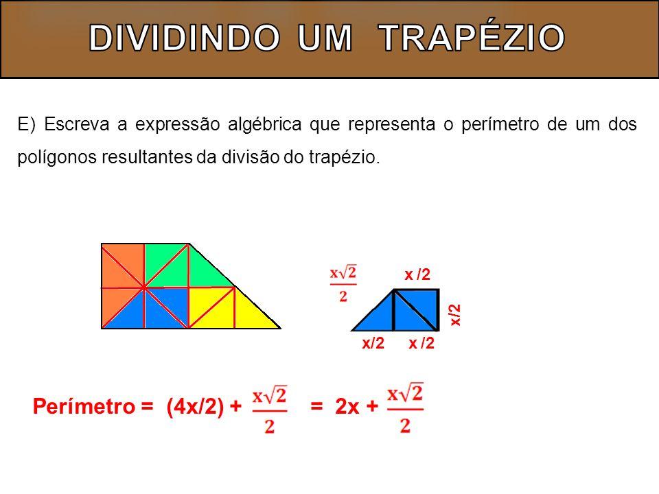 DIVIDINDO UM TRAPÉZIO Perímetro = (4x/2) + = 2x +