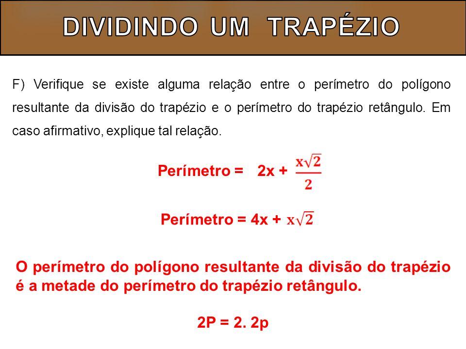 DIVIDINDO UM TRAPÉZIO Perímetro = 2x + Perímetro = 4x +