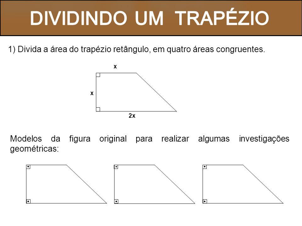 DIVIDINDO UM TRAPÉZIO 1) Divida a área do trapézio retângulo, em quatro áreas congruentes. x. 2x.
