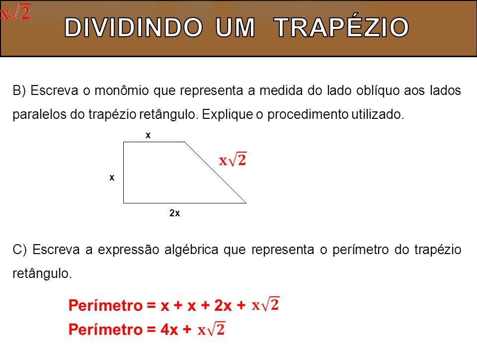 DIVIDINDO UM TRAPÉZIO Perímetro = x + x + 2x + Perímetro = 4x +