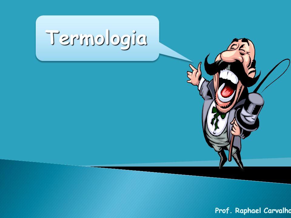 Termologia Prof. Raphael Carvalho