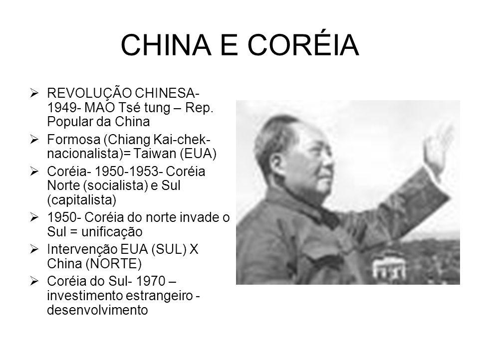 CHINA E CORÉIA REVOLUÇÃO CHINESA-1949- MAO Tsé tung – Rep. Popular da China. Formosa (Chiang Kai-chek-nacionalista)= Taiwan (EUA)