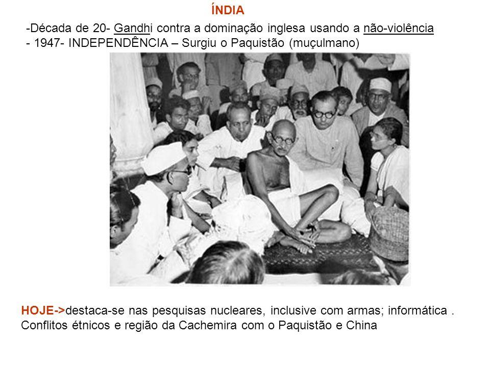 ÍNDIA -Década de 20- Gandhi contra a dominação inglesa usando a não-violência. - 1947- INDEPENDÊNCIA – Surgiu o Paquistão (muçulmano)