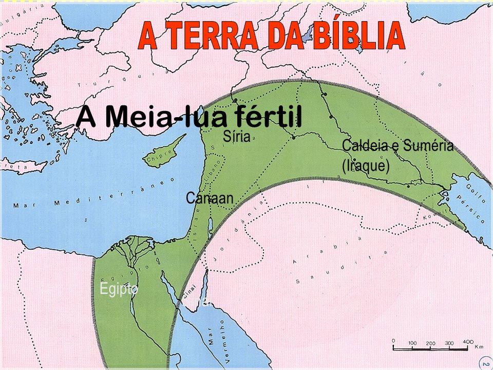 A Meia-lua fértil A TERRA DA BÍBLIA Síria Caldeia e Suméria (Iraque)