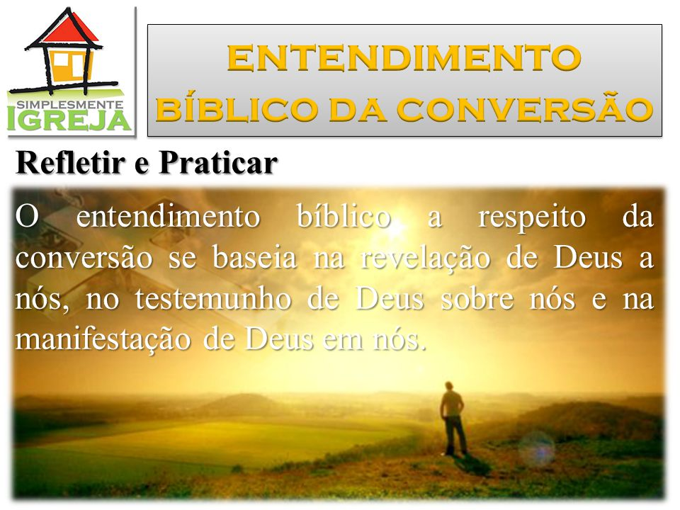 entendimento bíblico da conversão Refletir e Praticar