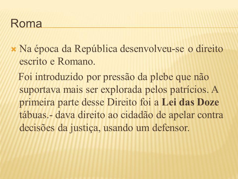 Roma Na época da República desenvolveu-se o direito escrito e Romano.
