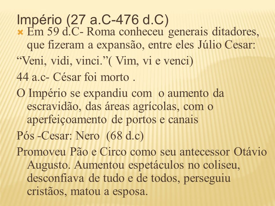 Império (27 a.C-476 d.C)Em 59 d.C- Roma conheceu generais ditadores, que fizeram a expansão, entre eles Júlio Cesar: