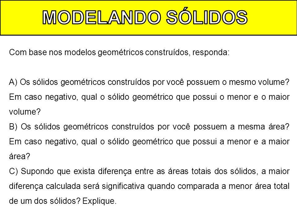 MODELANDO SÓLIDOS Com base nos modelos geométricos construídos, responda: