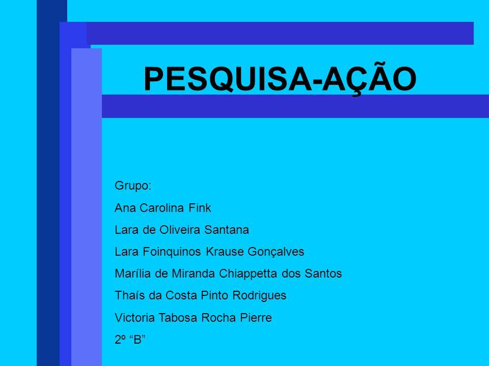 PESQUISA-AÇÃO Grupo: Ana Carolina Fink Lara de Oliveira Santana