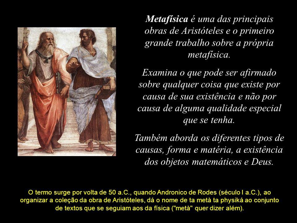 Metafísica é uma das principais obras de Aristóteles e o primeiro grande trabalho sobre a própria metafísica.