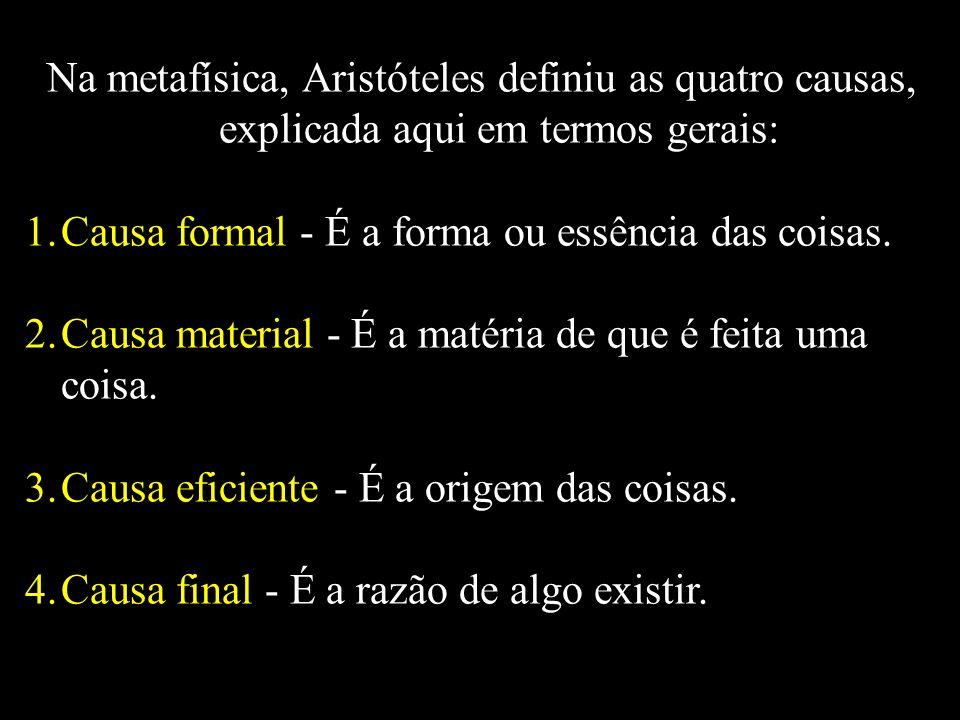 Na metafísica, Aristóteles definiu as quatro causas, explicada aqui em termos gerais:
