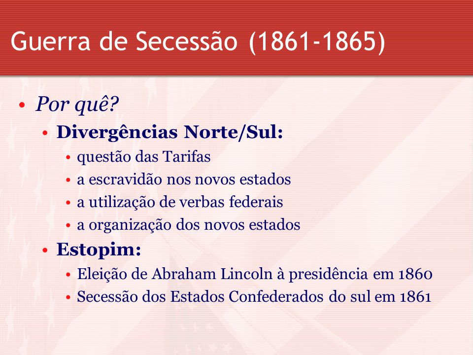 Guerra de Secessão (1861-1865) Por quê Divergências Norte/Sul: