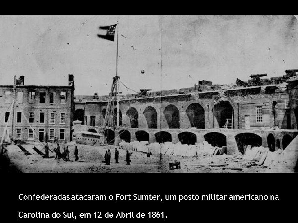 Confederadas atacaram o Fort Sumter, um posto militar americano na Carolina do Sul, em 12 de Abril de 1861.