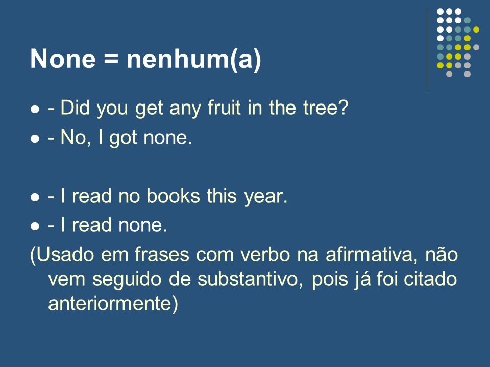 None = nenhum(a) - Did you get any fruit in the tree