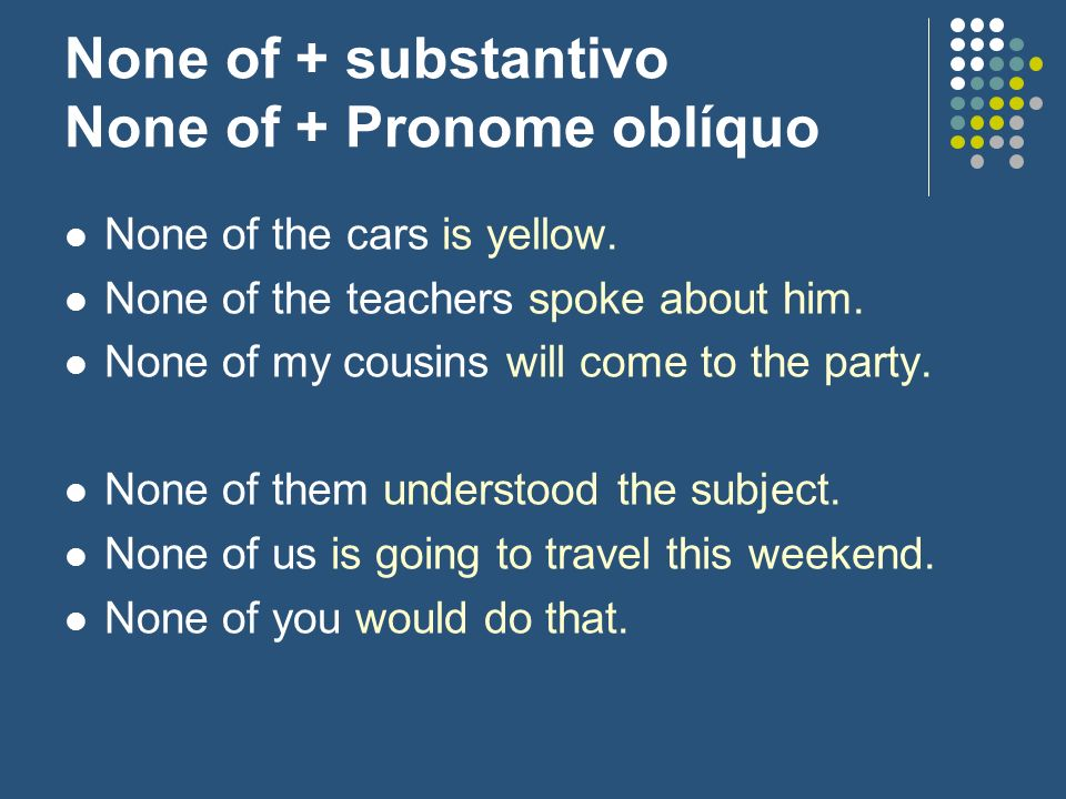 None of + substantivo None of + Pronome oblíquo