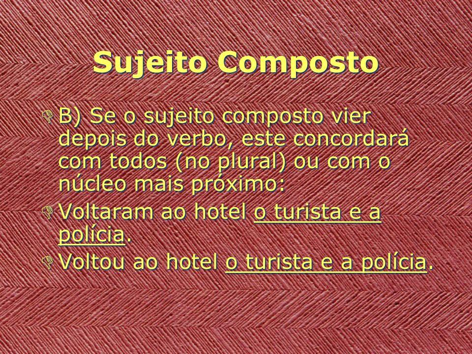 Sujeito Composto B) Se o sujeito composto vier depois do verbo, este concordará com todos (no plural) ou com o núcleo mais próximo: